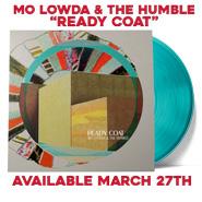 Mo Lowda & The Humble   Reay Coat   Limited Edition Teal Vinyl w/Bonus Tracks